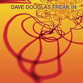 Freak In by Dave Douglas