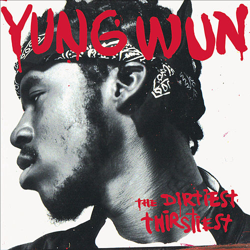 The Dirtiest Thirstiest by Yung Wun