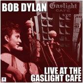 Live At The Gaslight Café (Live) di Bob Dylan