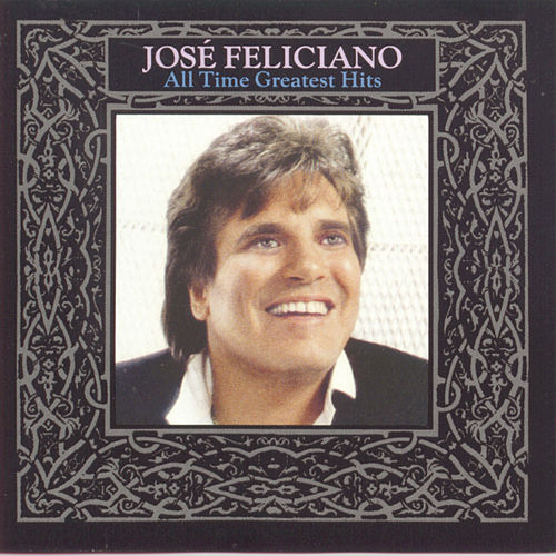 All Time Greatest Hits by Jose Feliciano
