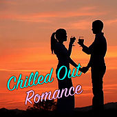 Chilled Out Romance di Various Artists