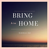 Bring Him Home de Marshall Oke