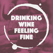 Drinking Wine Feeling Fine by Various Artists