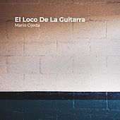 El Loco de la Guitarra de Mario Ojeda