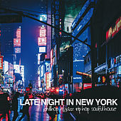 Late Night in New York (Chillhop Nu Jazz Trip Hop Soulful House) von Various Artists