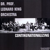 Continunationalizing by Dr. Prof. Leonard King Orchestra