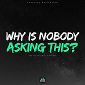 Why Is Nobody Asking This (Motivational Speech) de Fearless Motivation