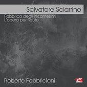 Sciarrino: Fabbrica degli incantesimi - L'opera per flauto (Digitally Remastered) by Roberto Fabbriciani