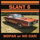 Mopar or No Car! by Slant 6