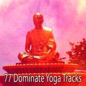 77 Dominate Yoga Tracks by Yoga Music