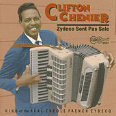 Zydeco Sont Pas Sale: King of the Real Creole French Zydeco de Clifton Chenier