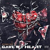 Gave My Heart de Young Chop