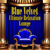Blue Velvet - Ultimate Relaxation Lounge de Various Artists