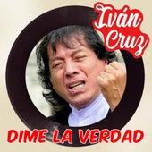 Dime la Verdad by Iván Cruz