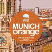 Munich Orange (Urban Chillout Vibes) by Various Artists