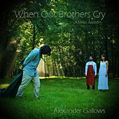 When Our Brothers Cry (A Minor Addition) de Alexander Gallows
