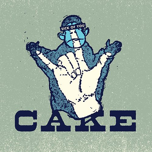 Sick Of You by Cake