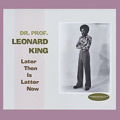 Later Then Is Latter Now by Dr. Prof. Leonard King