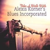 Take A Walk With von Alexis Korner