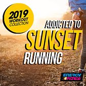 Addicted To Sunset Running 2019 Workout Collection by DJ Hush, Kate Project, Blue Minds, DJ Space'c, D'Mixmasters, In.Deep, Lita Brown, One Nation, Lawrence