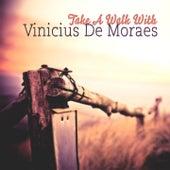 Take A Walk With by Vinicius De Moraes