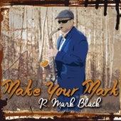 Make Your Mark von R. Mark Black