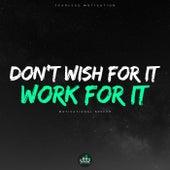 Don't Wish for It Work for It (Motivational Speech) de Fearless Motivation