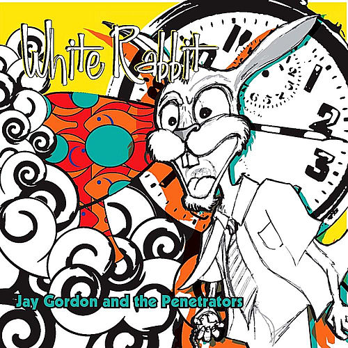 White Rabbit by Jay Gordon and the Penetrators