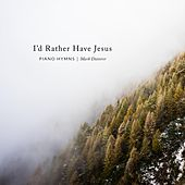 I'd Rather Have Jesus:  Piano Hymns by Mark Dotterer