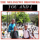 You and I (We Can Conquer the World) by The Melisizwe Brothers