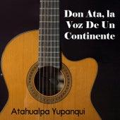 Don Ata, la Voz de un Continente de Atahualpa Yupanqui
