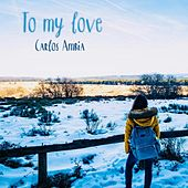 To My Love by Carlos Ambia