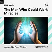 The Man Who Could Work Miracles von Bookstream Audiobooks