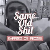 Same Old Shit by Rappers in Prison
