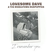 I Remember You by Lonesome Dave