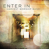 Enter In by Harvest Worship Band