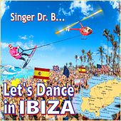 Let´s Dance in Ibiza by Singer Dr. B...
