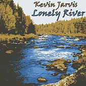 Lonely River by Kevin Jarvis