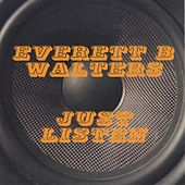 Just Listen von Everett B. Walters