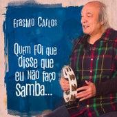 Quem Disse Que Eu Não Faço Samba... de Erasmo Carlos