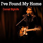 I've Found My Home de Conrad Bigknife