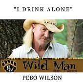 I Drink Alone by Pebo Wilson