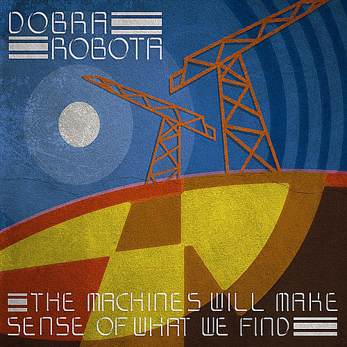The machines will make sense of what we find by Dobra Robota