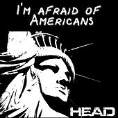 I'm Afraid of Americans von Head