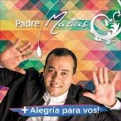 + Alegria para Vos! by Padre Matias