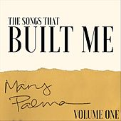 The Songs That Built Me, Vol. 1 by Mary Palma