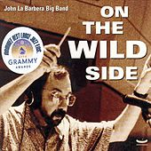 On the Wild Side - Grammy Nominee 2004 by John La Barbera Big Band