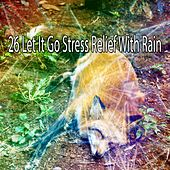 26 Let It Go Stress Relief with Rain by Rain Sounds and White Noise
