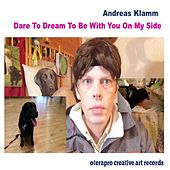Dare to Dream to Be With You on My Side by Andreas Klamm