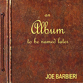 An Album To Be Named Later by Joe Barbieri